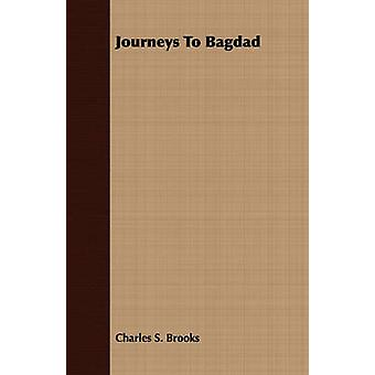 Journeys To Bagdad by Brooks & Charles S.