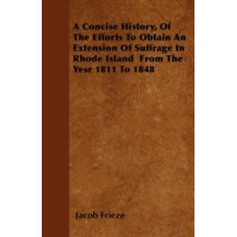 A Concise History Of The Efforts To Obtain An Extension Of Suffrage In Rhode Island  From The Yesr 1811 To 1848 by Frieze & Jacob