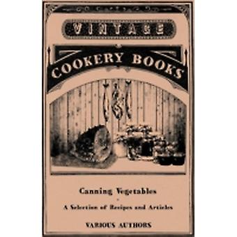 Canning Vegetables  A Selection of Recipes and Articles by Various