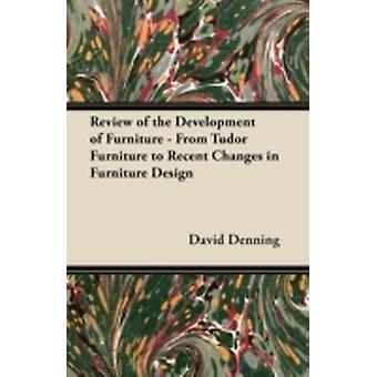 Review of the Development of Furniture  From Tudor Furniture to Recent Changes in Furniture Design by Denning & David