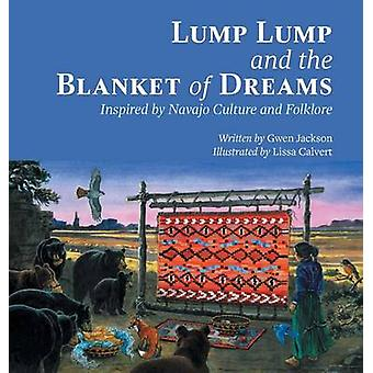 Lump Lump and the Blanket of Dreams Inspired by Navajo Culture and  Folklore by Jackson & Gwen
