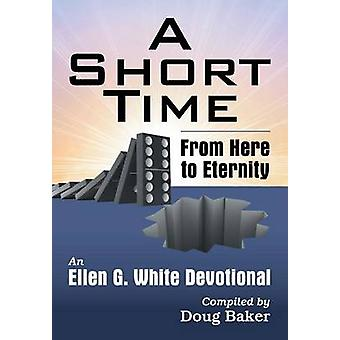 A Short Time From Here to Eternity An Ellen G. White Devotional by White & Ellen G.