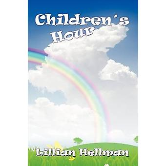 The Childrens Hour by Hellman & Lillian