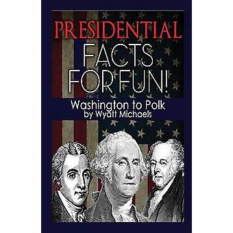 Presidential Facts for Fun Washington to Polk by Michaels & Wyatt