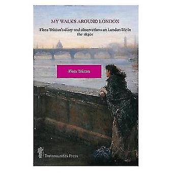 My Walks Around London by Flora Tristan by Tristan & Flora