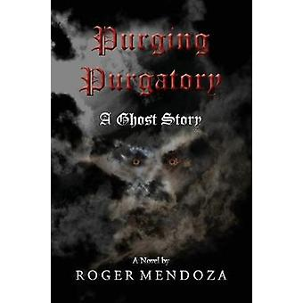 Purging Purgatory A Ghost Story by Mendoza & Roger