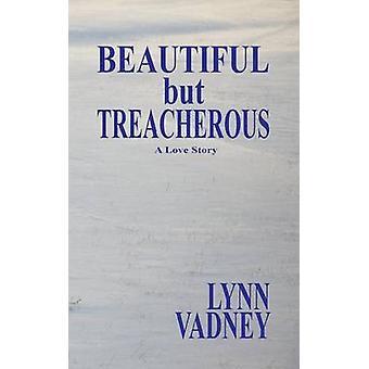 Beautiful but Treacherous by Vadney & Lynn