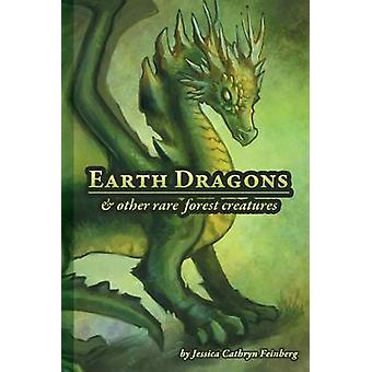 Earth Dragons  Other Rare Forest Creatures A Field Guide by Feinberg & Jessica