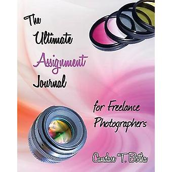 The Ultimate Assignment Journal for Freelance Photographers by Botha & Candace T
