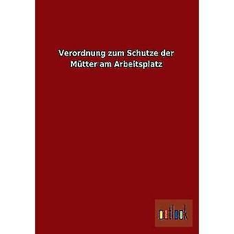 Verordnung zum Schutze der Mtter am Arbeitsplatz by ohne Autor