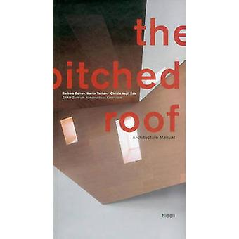 The Pitched Roof - Architecture Manual by Barbara Burren - Martin Tsch