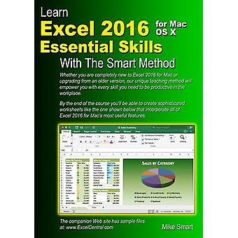 Learn Excel 2016 Essential Skills for Mac OS X with The Smart Method by Smart & Mike
