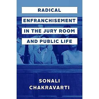 Radical Enfranchisement in the Jury Room and Public Life by Sonali Ch