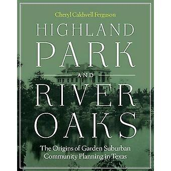 Highland Park and River Oaks - The Origins of Garden Suburban Communit