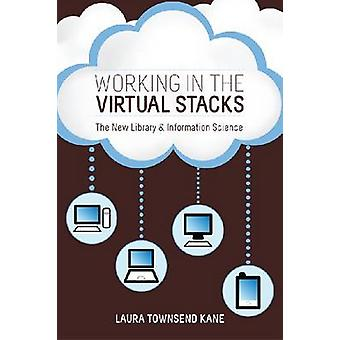 Working in the Virtual Stacks - The New Library and Information Scienc