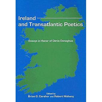 Ireland and Transatlantic Poetics - Essays in Honor of Denis Donoghue