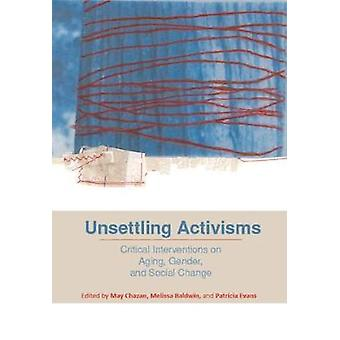 Unsettling Activisms - Critical Interventions on Aging - Gender - and