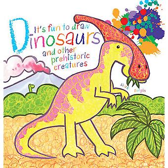 It's Fun to Draw Dinosaurs and Other Prehistoric Creatures von Mark Be