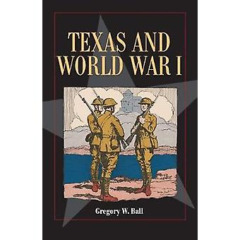 Texas and World War I by Gregory W. Ball - 9781625110503 Book