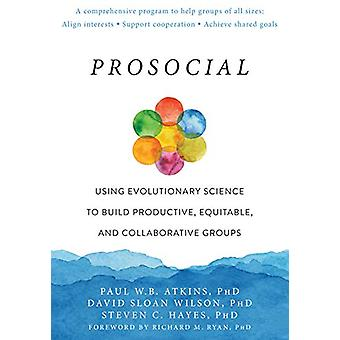 Prosocial - Using Evolutionary Science to Build Productive - Equitable