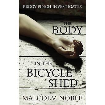 The Body in the Bicycle Shed - Peggy Pinch Investigates by Malcolm Nob