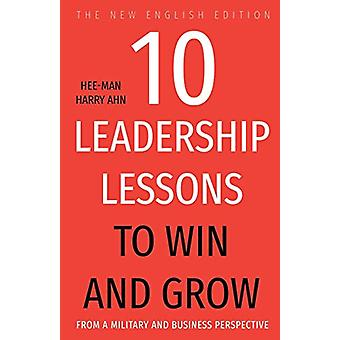 10 Leadership Lessons to Win and Grow - From A Military and Business P