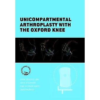 Unicompartmental Arthroplasty with the Oxford Knee by John Goodfellow