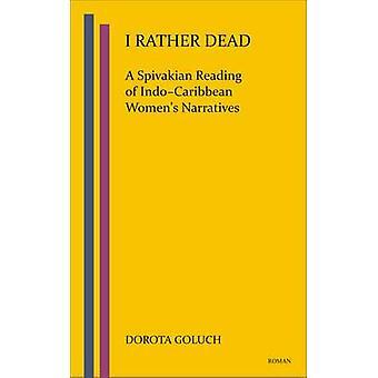I Rather Dead - A Spivakian Reading of Indo-Caribbean Women's Narrativ
