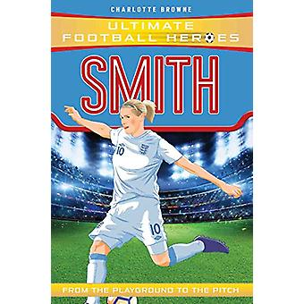 Smith (Ultimate Football Heroes) by Charlotte Browne - 9781786069719