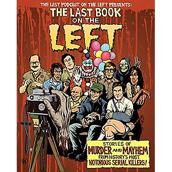 Last Book on the Left - Stories of Murder and Mayhem from History's Mo