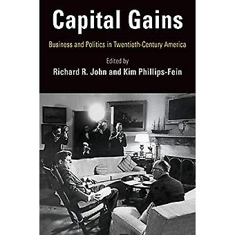 Capital Gains - Business and Politics in Twentieth-Century America by
