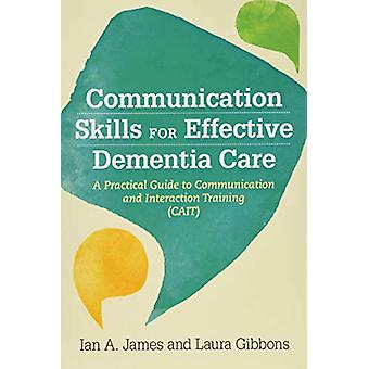 Communication Skills for Effective Dementia Care - A Practical Guide t