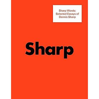 Sharp Words - Selected Essays of Dennis Sharp by Dennis Sharp - 978190