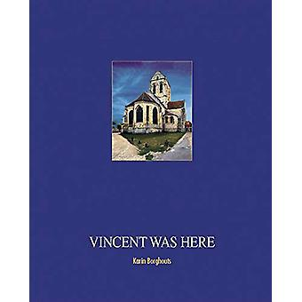 Vincent was here by Karin Borghouts - 9789080990333 Book