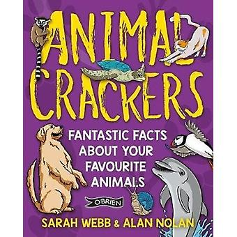 Animal Crackers  Fantastic Facts About Your Favourite Animals by Sarah Webb & Alan Nolan
