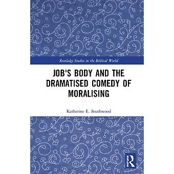 Jobs Body and the Dramatised Comedy of Moralising by Southwood & Katherine E. University of Oxford & UK