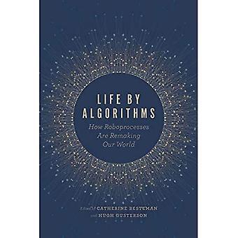 Life by Algorithms: Hoe Roboprocesses zijn remaking onze wereld
