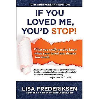 Edición del 10o Aniversario Si me amabas, ¡ya no te detienes!: Lo que realmente necesitas saber cuando tu ser querido bebe demasiado