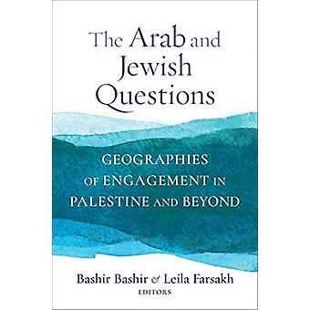 The Arab and Jewish Questions  Geographies of Engagement in Palestine and Beyond by Edited by Bashir Bashir & Edited by Leila Farsakh