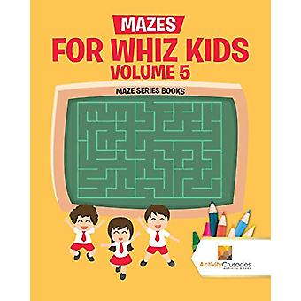 Mazes for Whiz Kids Volume 5 - Maze Series Books by Activity Crusades