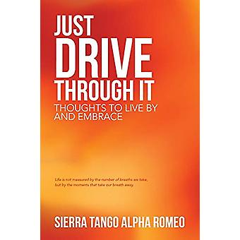 Just Drive Through It - Thoughts to Live by and Embrace by Sierra Tang