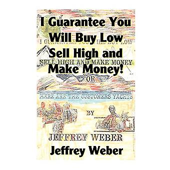 I Guarantee You Will Buy Low - Sell High and Make Money - Or - Here Ar