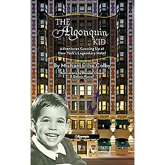 The Algonquin Kid - Adventures Growing Up at New York's Legendary Hot