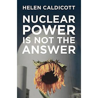 Nuclear Power Is Not The Answer by Helen Caldicott