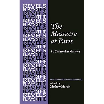 The Massacre at Paris by Edited by Mathew R Martin