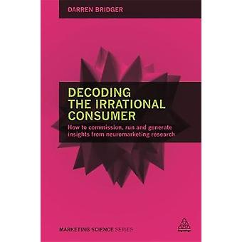 Decoding the Irrational Consumer by Darren Bridger