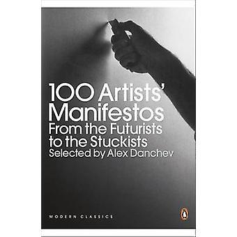 100 Künstler Manifeste - von den Futuristen, die Stuckists von Alex