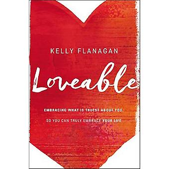 Loveable - Embracing What is Truest About You - So You Can Truly Embra