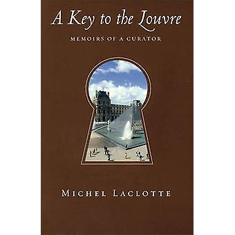 A Key to the Louvre - Memoirs of a Curator by Michel Laclotte - 978078