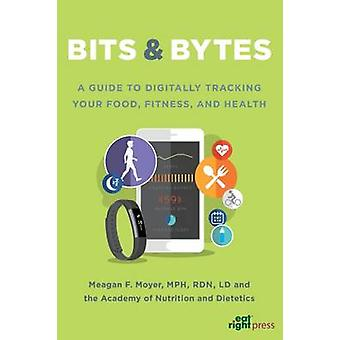 Bits & Bytes - A Guide to Digitally Tracking Your Food - Fitness - and